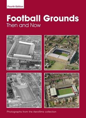 Aerofilms Football Grounds from the Air: Then and Now (Paperback)