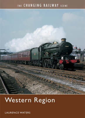 The Changing Railway Scene: Western Region (Hardback)