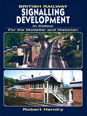 British Railway Signalling Development in Colour for the Modeller and Historian (Paperback)