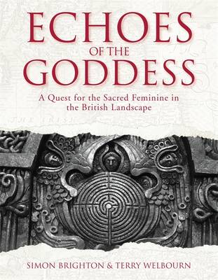 Echoes of the Goddess: A Quest for the Sacred Feminine in the British Landscape (Hardback)
