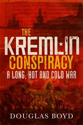 The Kremlin Conspiracy: A Long, Hot and Cold War (Hardback)