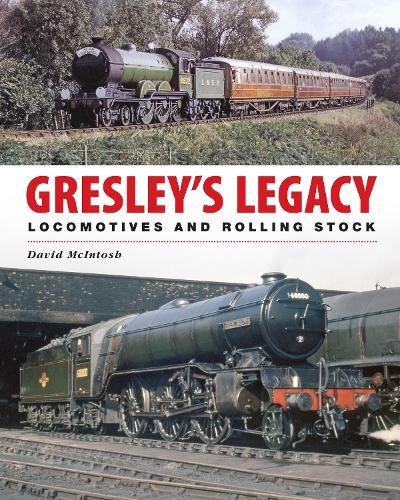 Gresley's Legacy: Locomotives and Rolling Stock (Hardback)