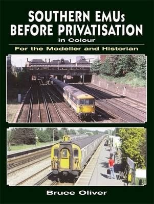 Southern EMUs Before Privatisation in Colour for the Modeller and Historian (Paperback)