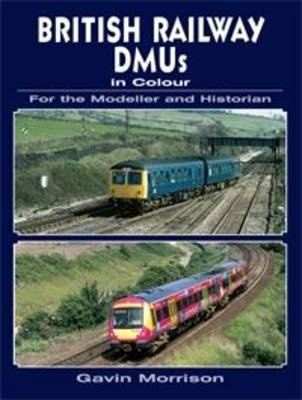 British Railway DMU's in Colour for the Modeller and Historian (Paperback)