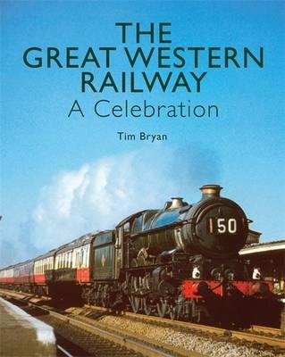 The Great Western Railway: A Celebration (Hardback)