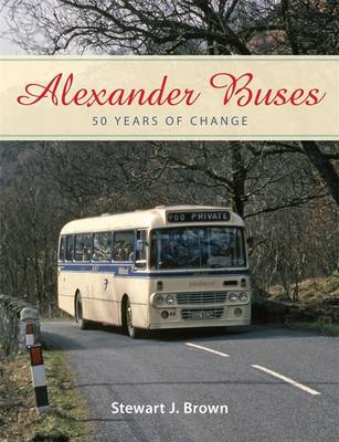 Alexander Buses: 50 Years of Change (Hardback)
