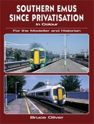 Southern EMUs Since Privatisation for the Modeller and Historian (Paperback)