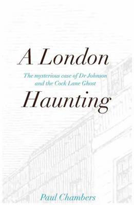 A London Haunting: The Mysterious Case of Dr Johnson and the Cock Lane Ghost (Paperback)