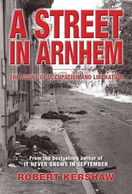 A Street in Arnhem: The Agony of Occupation and Liberation (Hardback)