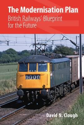 Modernisation Plan: British Railways' Blueprint for the Future (Hardback)