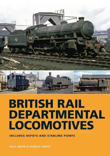 BR Departmental Locomotives 1948-68: Includes Depots and Stabling Points (Hardback)
