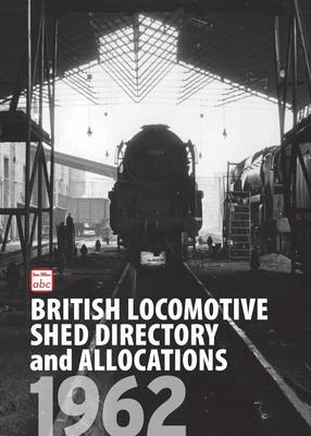 ABC British Locomotive Shed Directory and Allocations 1962 (Hardback)