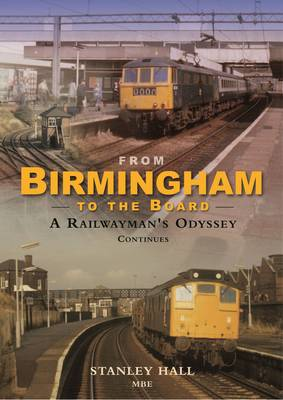 From Birmingham to the Board: A Railwayman's Odyssey Continues (Hardback)