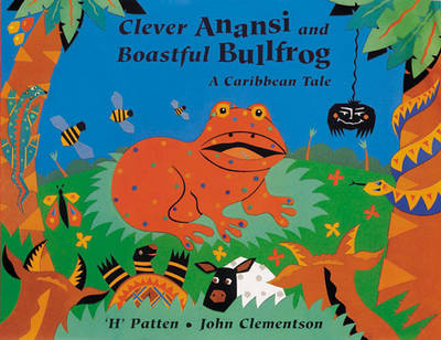 Clever Anansi and Boastful Bullfrog: A Caribbean Tale (Paperback)