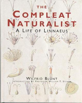 The Compleat Naturalist: A Life of Linnaeus (Hardback)