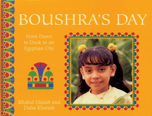 Boushra's Day: From Dawn to Dusk in an Egyptian City - A Child's Day (Hardback)