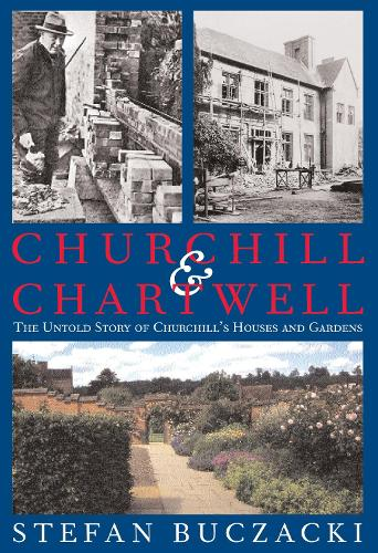 Churchill and Chartwell: The Untold Story of Churchill's Houses and Gardens (Hardback)