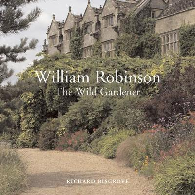 William Robinson: The Wild Gardener (Hardback)