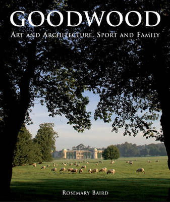 Goodwood: Art and Architecture, Sport and Family (Hardback)
