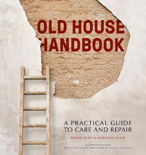 Old House Handbook: A Practical Guide to Care and Repair (Hardback)