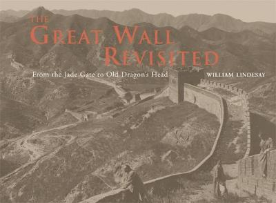The Great Wall Revisited: From the Jade Gate to Old Dragon's Head (Hardback)