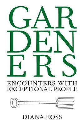 Gardeners: Encounters with Exceptional People (Hardback)