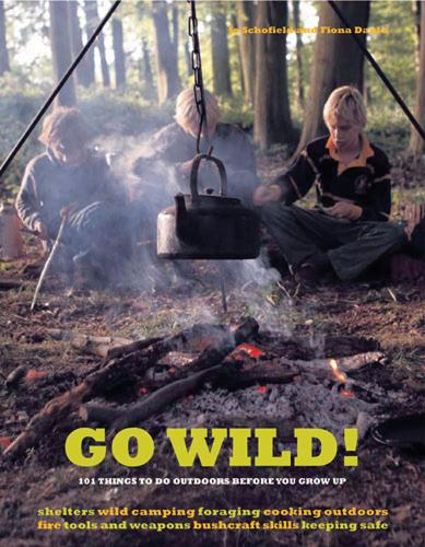 Go Wild!: 101 Things To Do Outdoors Before You Grow Up (Paperback)