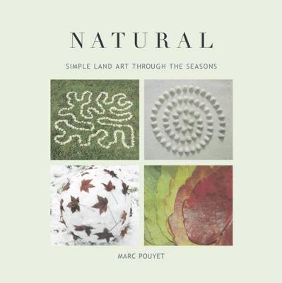 Natural: Simple Land Art through the Seasons (Paperback)