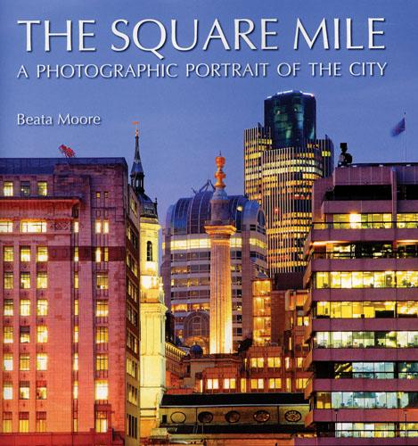 The Square Mile: A Photographic Portrait of the City (Hardback)