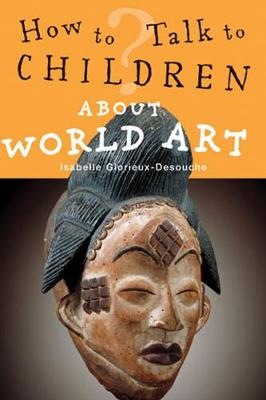 How to Talk to Children About World Art (Paperback)
