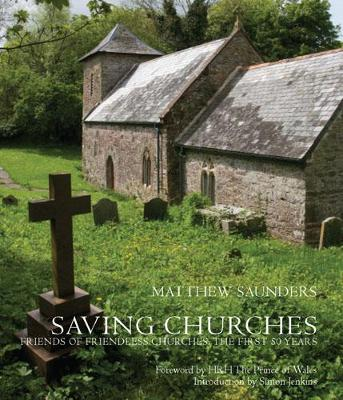 Saving Churches: Friends of Friendless Churches: The First 50 Years (Paperback)