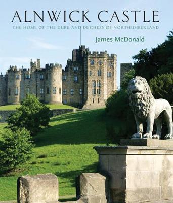 Alnwick Castle: The Home of the Duke and Duchess of Northumberland (Hardback)