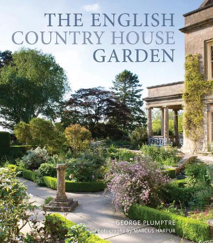 The English Country House Garden: Traditional Retreats to Contemporary Masterpieces (Hardback)