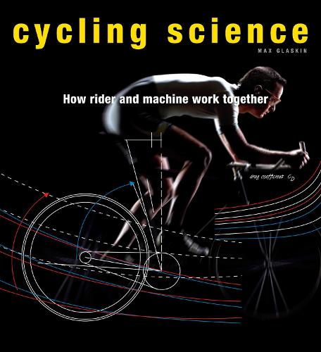 Cycling Science: How Rider and Machine Work Together (Hardback)