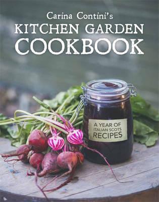 Carina Contini's Kitchen Garden Cookbook: A Year of Italian Scots Recipes (Hardback)