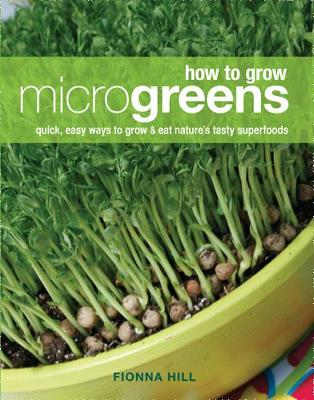 How to Grow Microgreens: Quick, Easy Ways to Grow and Eat Nature's Tasty Superfoods (Paperback)