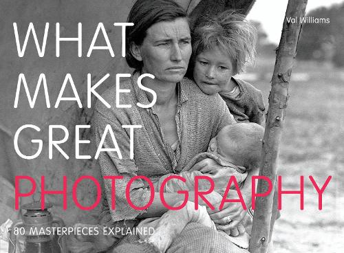 What Makes Great Photography: 80 Masterpieces Explained (Paperback)