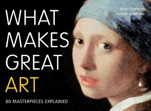 What Makes Great Art: 80 Masterpieces Explained (Paperback)