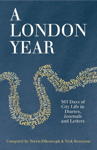 A London Year: 365 Days of City Life in Diaries, Journals and Letters (Paperback)
