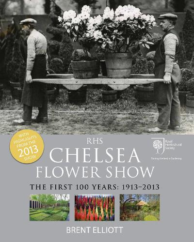RHS Chelsea Flower Show: The First 100 years: 1913-2013 (Paperback)