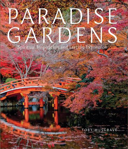 Paradise Gardens: Spiritual Inspiration and Earthly Expression (Hardback)