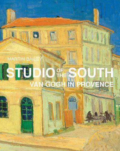 Studio of the South: Van Gogh in Provence (Hardback)
