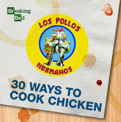 Breaking Bad 30 Ways to Cook Chicken (Hardback)