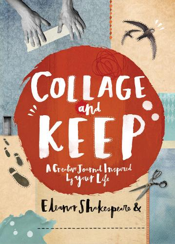 Collage and Keep: A Creative Journal Inspired by Your Life (Paperback)