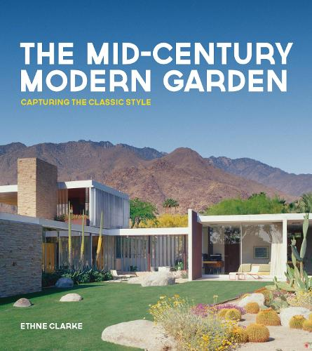 The Mid-Century Modern Garden: Capturing the Classic Style (Hardback)