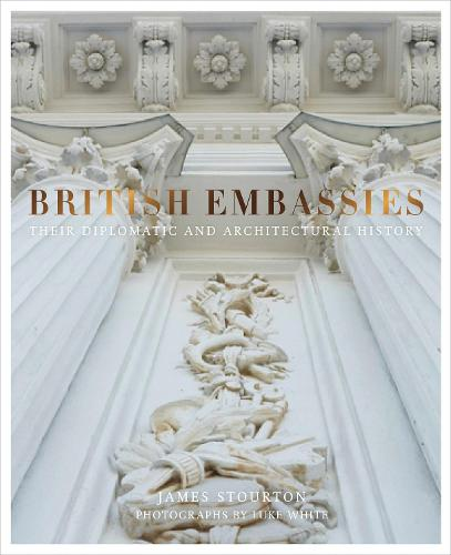 British Embassies: Their Diplomatic and Architectural History (Hardback)