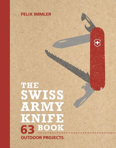 The Swiss Army Knife Book: 63 Outdoor Projects (Hardback)