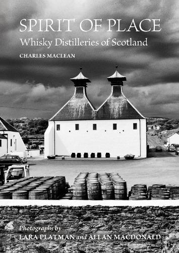 Spirit of Place: Whisky Distilleries of Scotland (Hardback)