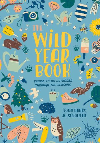 The Wild Year Book: Things to do outdoors through the seasons - Going Wild (Paperback)