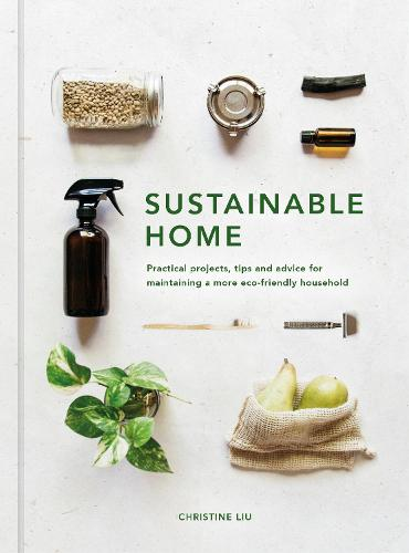 Sustainable Home: Practical projects, tips and advice for maintaining a more eco-friendly household (Hardback)